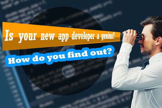 Is your new app developer a genius? How do you find out?
