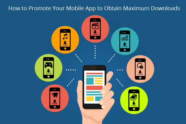 How to Promote Your Mobile App to Obtain Maximum Downloads