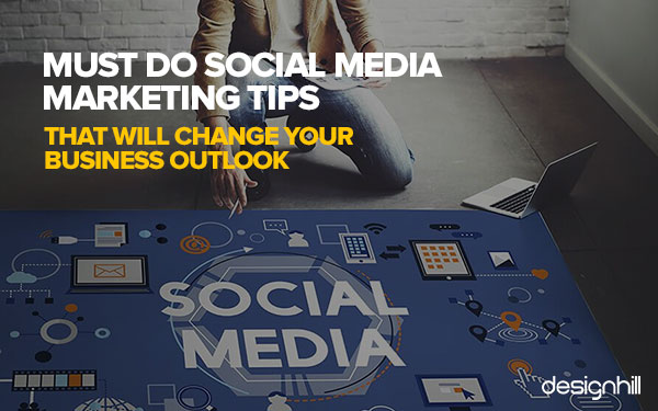 Must Do Social Media Marketing Tips That Will Change Your Business Outlook