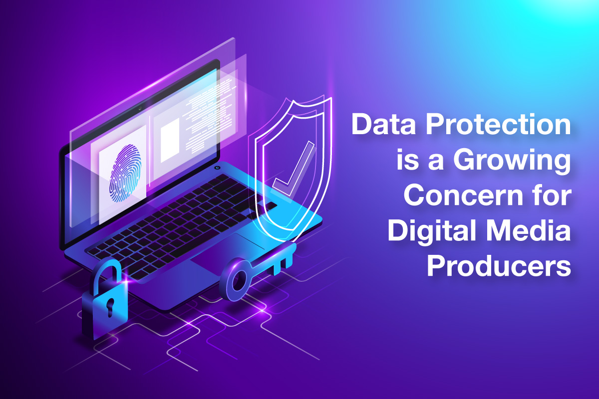 Data Protection is a Growing Concern for Digital Media Producers