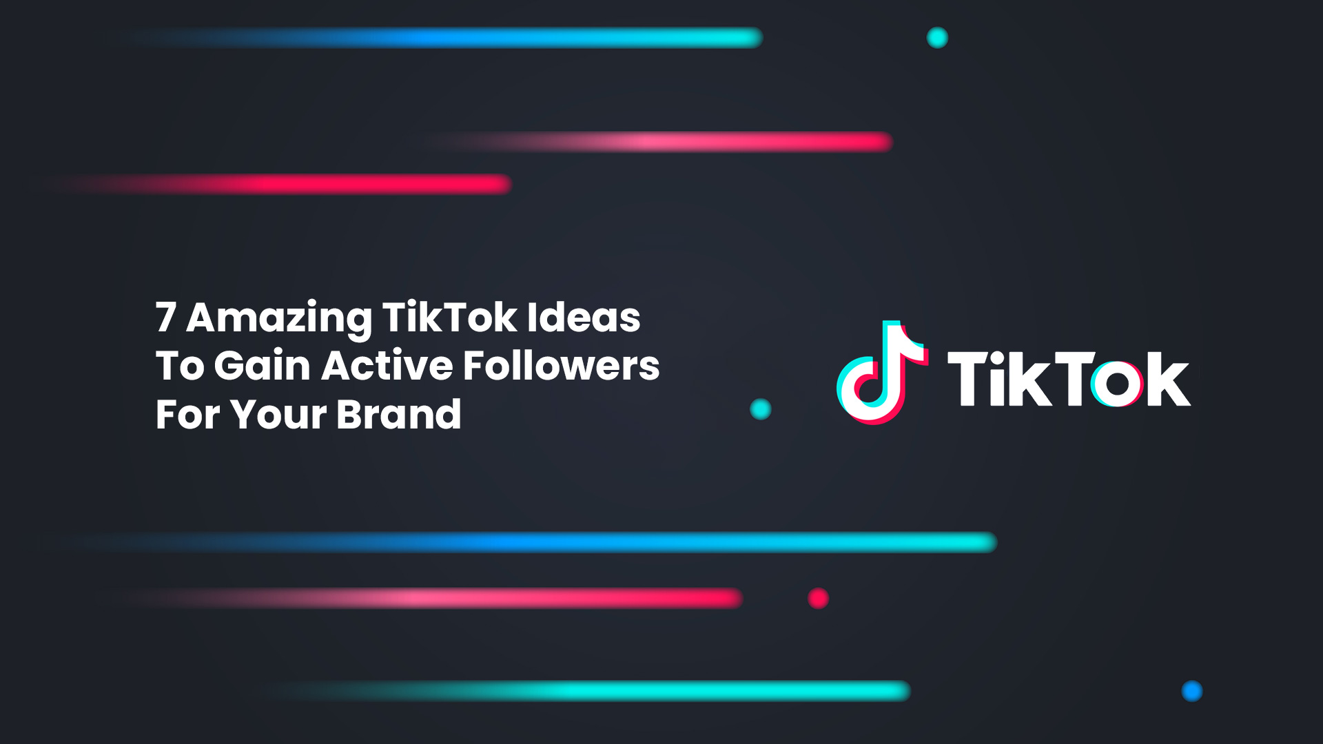 7 Amazing TikTok Ideas To Gain Active Followers For Your Brand